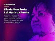 Sanção da Lei Maria da Penha comemora 11 anos